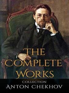 Anton Chekhov: The Complete Works