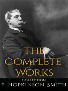 F. Hopkinson Smith: The Complete Works
