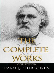 Ivan S. Turgenev: The Complete Works