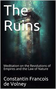 The Ruins; Or, Meditation on the Revolutions of Empires and the Law of Nature