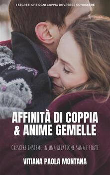 Affinità di coppia e anime gemelle. I segreti per una relazione sana e forte - Vitiana Paola Montana - ebook