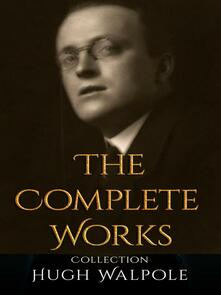 Hugh Walpole: The Complete Works