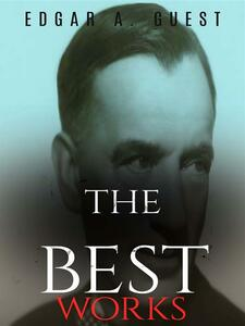 Edgar A. Guest: The Best Works