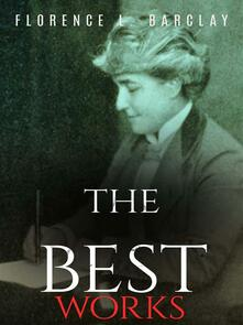 Florence L. Barclay: The Best Works