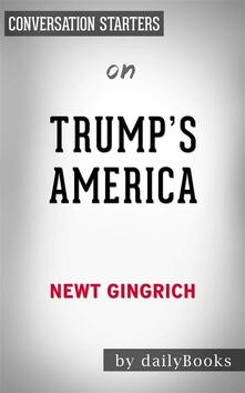 Trump's America: The Truth about Our Nation's Great Comebackby Newt Gingrich | Conversation Starters