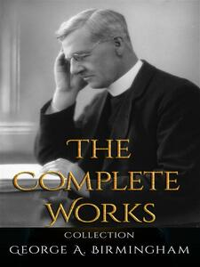 George A. Birmingham: The Complete Works