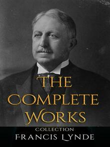 Francis Lynde: The Complete Works