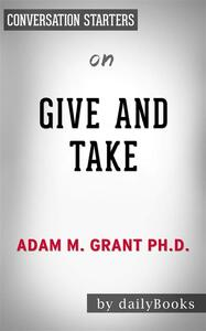 Give and Take: Why Helping Others Drives Our Success by Adam Grant | Conversation Starters