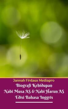Biografi Kehidupan Nabi Musa AS Dan Nabi Harun AS Edisi Bahasa Inggris