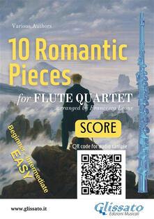 10 romantic pieces for flute quartet. Easy for flute. Score - Francesco Leone - ebook