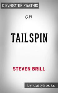 Tailspin: The People and Forces Behind America's Fifty-Year Fall--and Those Fighting to Reverse Itby Steven Brill   Conversation Starters