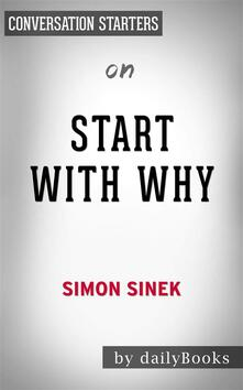 Start with Why: How Great Leaders Inspire Everyone to Take Actionby Simon Sinek | Conversation Starters