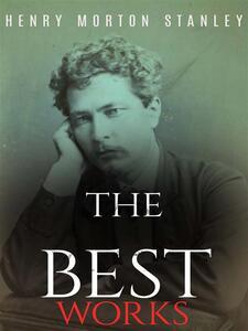 Henry Morton Stanley: The Best Works