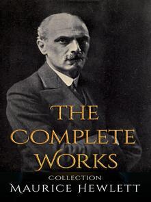 Maurice Hewlett: The Complete Works