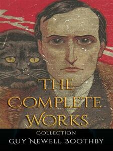 Guy Newell Boothby: The Complete Works
