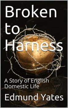 Broken to Harness / A Story of English Domestic Life