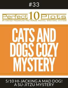 """Perfect 10 Cats and Dogs Cozy Mystery Plots #33-5 """"HI-JACKING A MAD DOG! – A SU-JITZU MYSTERY"""""""