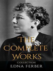 Edna Ferber: The Complete Works