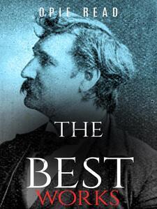 Opie Read: The Best Works