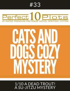 """Perfect 10 Cats and Dogs Cozy Mystery Plots #33-1 """"A DEAD TROUT! – A SU-JITZU MYSTERY"""""""