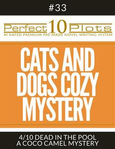 """Perfect 10 Cats and Dogs Cozy Mystery Plots #33-4 """"DEAD IN THE POOL – A COCO CAMEL MYSTERY"""""""