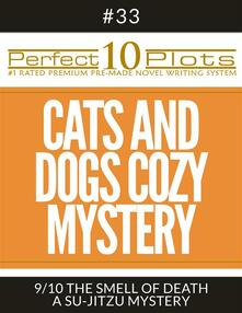 "Perfect 10 Cats and Dogs Cozy Mystery Plots #33-9 ""THE SMELL OF DEATH – A SU-JITZU MYSTERY"""