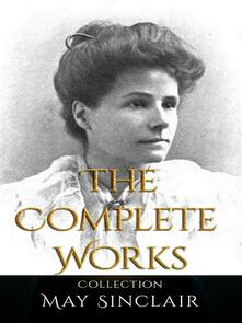 May Sinclair: The Complete Works