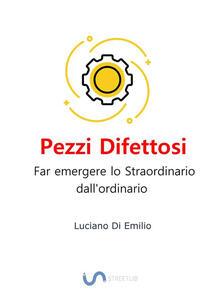Pezzi difettosi. Far emergere lo straordinario dall'ordinario - Luciano Di Emilio - ebook