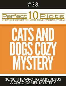 "Perfect 10 Cats and Dogs Cozy Mystery Plots #33-10 ""THE WRONG BABY JESUS – A COCO CAMEL MYSTERY"""