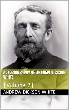 Autobiography of Andrew Dickson White — Volume 2