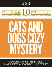 """Perfect 10 Cats and Dogs Cozy Mystery Plots #33-3 """"CHI-CHI IN THE BASKET – HARRIETTE AND CHI-CHI MYSTERY"""""""