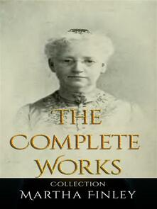 Martha Finley: The Complete Works