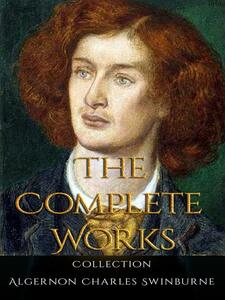 Algernon Charles Swinburne: The Complete Works