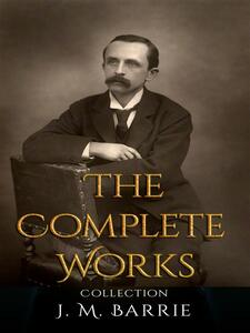 J. M. Barrie: The Complete Works