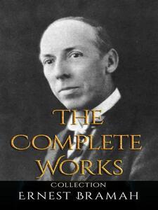 Ernest Bramah: The Complete Works