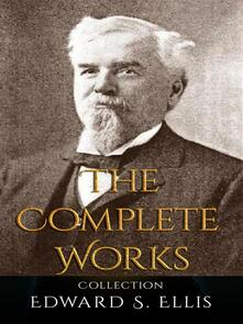 Edward S. Ellis: The Complete Works