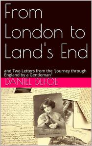 """From London to Land's End / and Two Letters from the """"Journey through England by a Gentleman"""""""