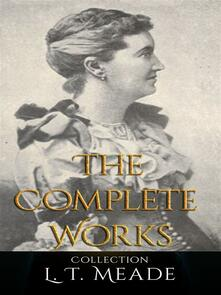 L. T. Meade: The Complete Works