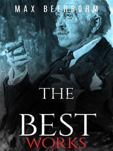 Max Beerbohm: The Best Works