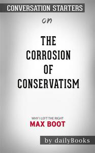 The Corrosion of Conservatism: Why I Left the Right byMax Boot | Conversation Starters