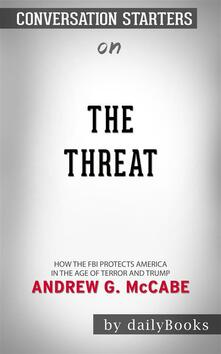 The Threat: How the FBI Protects America in the Age of Terror and Trump byAndrew G. McCabe| Conversation Starters