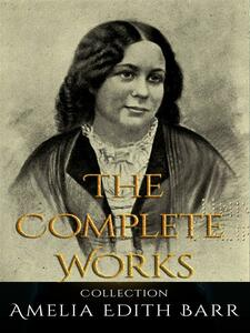 Amelia Edith Barr: The Complete Works