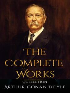 Arthur Conan Doyle: The Complete Works