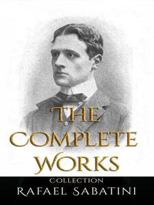 Rafael Sabatini: The Complete Works
