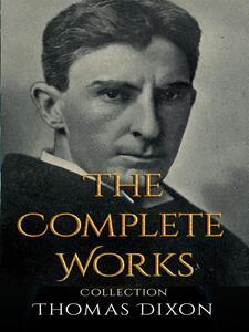 Thomas Dixon: The Complete Works