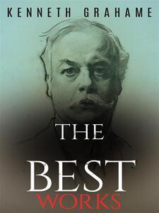 Kenneth Grahame: The Best Works
