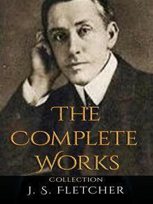 J. S. Fletcher: The Complete Works