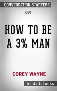 How To Be A 3% Man, Winning The Heart Of The Woman Of Your Dreams byCorey Wayne  Conversation Starters
