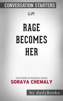 Rage Becomes Her: The Power of Women's Anger bySoraya Chemaly| Conversation Starters