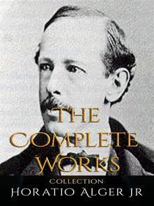 Horatio Alger Jr: The Complete Works